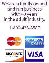 We are a family owned and run business with 40 years int he adult industry. 1-800-423-8587. Accepts All Major Cards